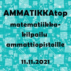 Sinisellä pohjalla teksti AMMATIKKAtop matematiikkakilpailu ammattiopistoille 11.11.2021